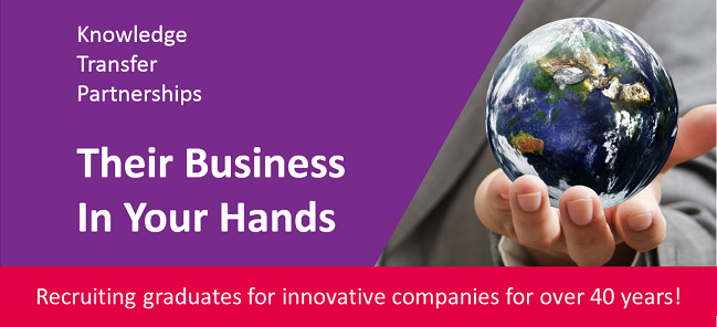 Knowledge Transfer Partnerships - Your Business in their Hands. Recruiting graduates for innovative companies for over 40 years!